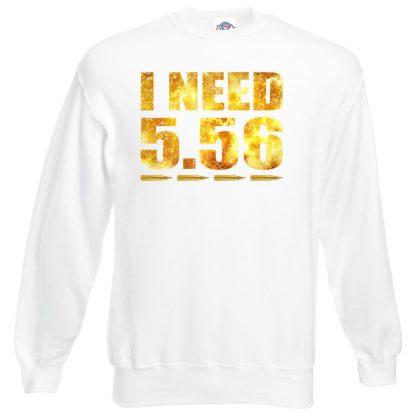 I NEED 5.56 Sweatshirt - White, 3XL